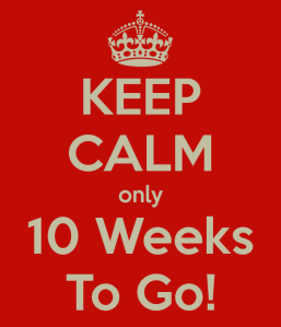10 Weeks to Go!